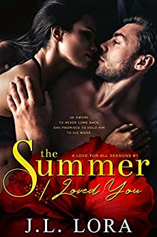 The Summer I Loved You (A Love for All Seasons Book 1) by [J. L. Lora]