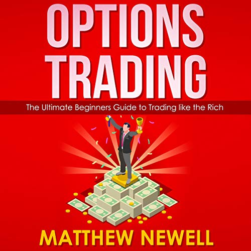 Options Trading: The Ultimate Beginners Guide to Trading Like the Rich audiobook cover art