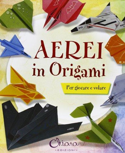 Aerei in origami per bambini. Ediz. illustrata