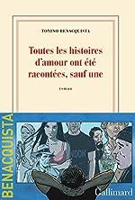 Toutes les histoires d'amour ont été racontées, sauf une de Tonino Benacquista