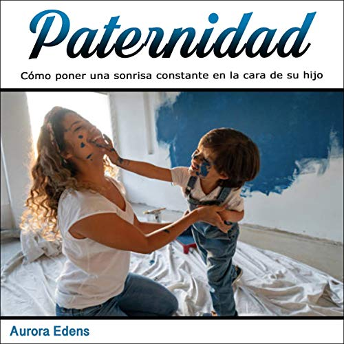『Paternidad: Cómo poner una sonrisa constante en la cara de su hijo [Parenthood: How to Put a Constant Smile on Your Child's Face]』のカバーアート