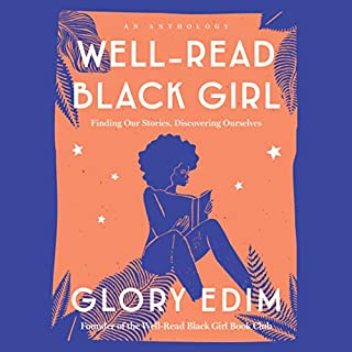 Well-Read Black Girl     Finding Our Stories, Discovering Ourselves              By:                                                                                                                                 Glory Edim                               Narrated by:                                                                                                                                 Glory Edim                      Length: 5 hrs and 7 mins     88 ratings     Overall 4.5