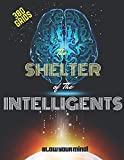 The SHELTER of The INTELLIGENTS: Blow your Mind!: A Huge Brain Games Book for Smart People: More than 380 Grids of most Chalenged Games (4 IN A ROW, ... MAZES,...) , to play Alone or with Friends.