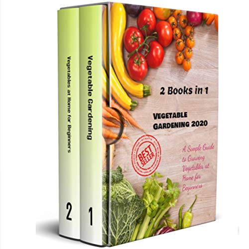 Vegetable Gardening 2020: 2 Books in 1 - A Simple Guide to Growing Vegetables at Home for Beginners