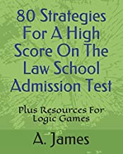 80 Strategies For A High Score On The Law School Admission Test: Plus Resources For Logic Games