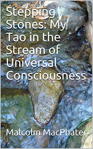 Stepping Stones: My Tao in the Stream of Universal Consciousness (English Edition)
