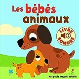 Les Bébés Animaux : 6 Images à Regarder, 6 Sons à Écouter (Livre Sonore)- Dès 1 an