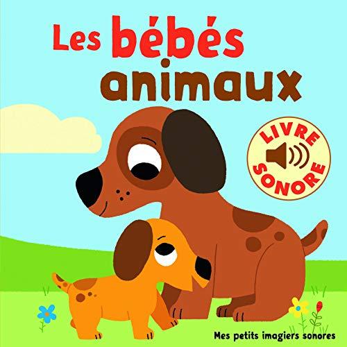 Les bébés animaux: 6 images à regarder, 6 sons à écouter (Mes petits imagiers sonores)