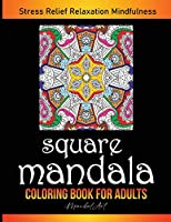 Square Mandala Coloring Book for Adults: Art Therapy in Mandala Style. Anti-Stress Coloring Patterns Provides Hours of Stress Relief, Relaxation and Mindfulness (Mandal-Art)
