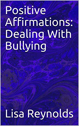 Positive Affirmations: Dealing With Bullying by [Lisa Reynolds]