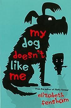 My Dog Doesn't Like Me by [Elizabeth Fensham]