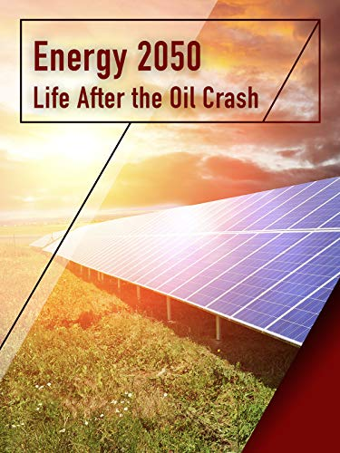 Energy 2050 - Life After the Oil Crash