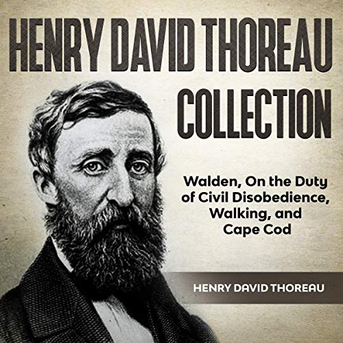 Henry David Thoreau Collection: Walden, On the Duty of Civil Disobedience, Walking, and Cape Cod
