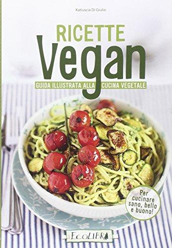 Ricette vegan. Guida illustrata alla cucina vegetale