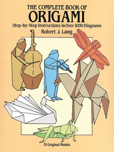 Dover The Complete Book of Origami: Step-By Step Instructions in Over 1000 Diagrams/48 Original Models [ORIGAMI # COMP BK OF ORIGAMI]