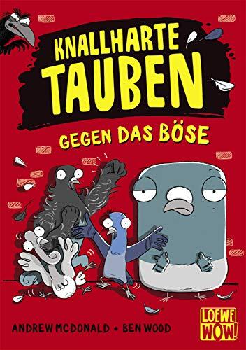Knallharte Tauben gegen das Böse: Kinderbuch ab 8 Jahre - Präsentiert von Loewe Wow! - Wenn Lesen WOW! macht