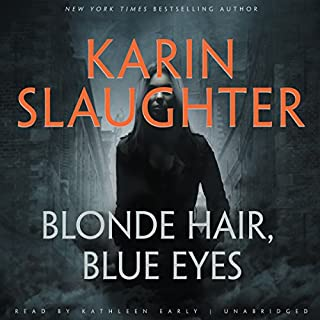 Blonde Hair, Blue Eyes                   By:                                                                                                                                 Karin Slaughter                               Narrated by:                                                                                                                                 Kathleen Early                      Length: 2 hrs and 23 mins     172 ratings     Overall 3.8