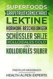 Superfoods, Grapefruitkernextrakt, Lektine, Hormone beschleunigen, Schüssler Salze, Kolloidales Gold und Kolloidales Silber: Premium Handbuch - Was du vor dem Kauf wissen solltest