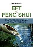 EFT et Feng shui - L'harmonisation énergétique du corps et de l'habitat