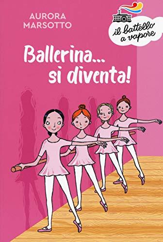 Ballerina... si diventa! Nuova ediz.