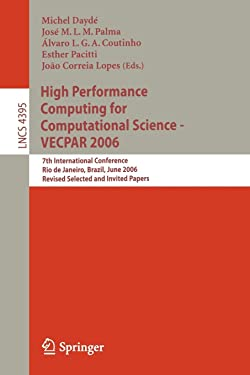 High Performance Computing for Computational Science - VECPAR 2006: 7th International Conference Rio de Janeiro, Brazil, June 10-13, 2006 Revised ... (Lecture Notes in Computer Science (4395))