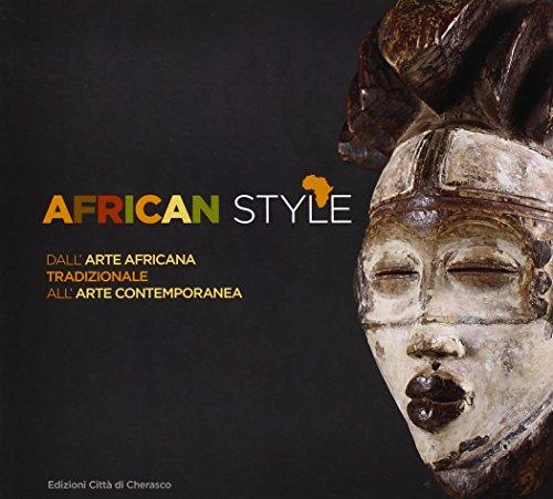 African style. Dall'arte africana tradizionale all'arte contemporanea. Ediz. illustrata