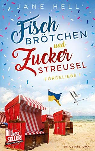 Fischbrötchen und Zuckerstreusel: Ein Ostseeroman | Fördeliebe 1 (Fördeliebe - Ostseeromane aus Eckernförde)