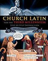 Church Latin for the Third Millennium: Step-by-Step Instruction - Sub Specie Aeternitatis