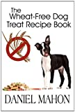 The Wheat-Free Dog Treat Recipe Book...