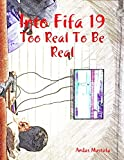 into fifa 19: too real to be real (english edition)