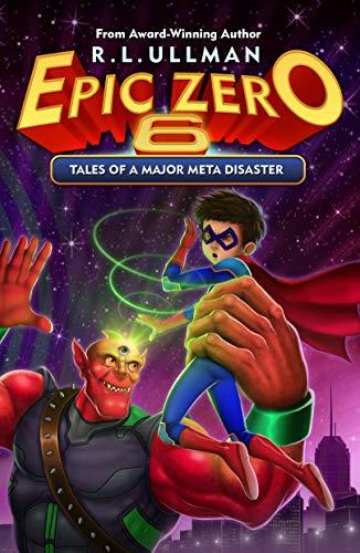 Epic Zero 6: Tales of a Major Meta Disaster (English Edition)