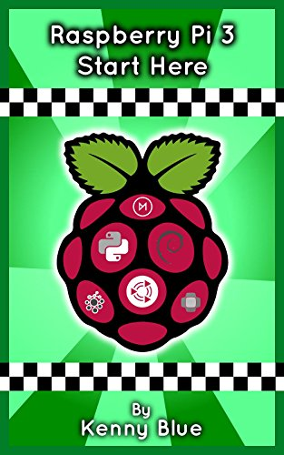 Raspberry Pi 3: Let's Start Here: Raspberry Pi 3 (English Edition)