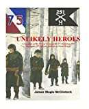 Unlikely Heroes: A Chronicle of the Men of Company H, 2nd Battalion, 291st Regiment, 75th Infantry Division in World War II
