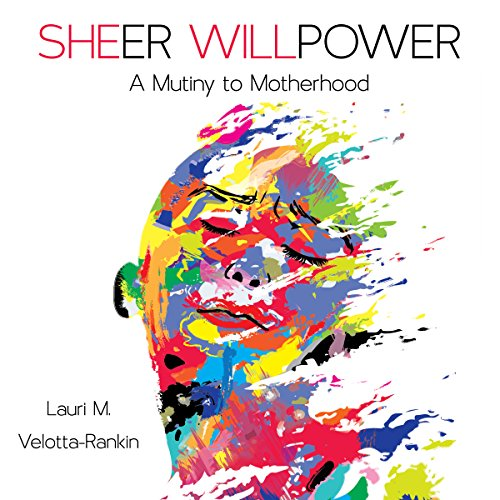 Sheer Willpower     A Mutiny to Motherhood              By:                                                                                                                                 Lauri M. Velotta-Rankin                               Narrated by:                                                                                                                                 Lauri M. Velotta-Rankin                      Length: 7 hrs and 52 mins     1 rating     Overall 5.0