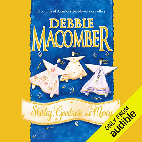 Shirley, Goodness, and Mercy                   By:                                                                                                                                 Debbie Macomber                               Narrated by:                                                                                                                                 Lynn Filusch                      Length: 2 hrs and 26 mins     114 ratings     Overall 4.1