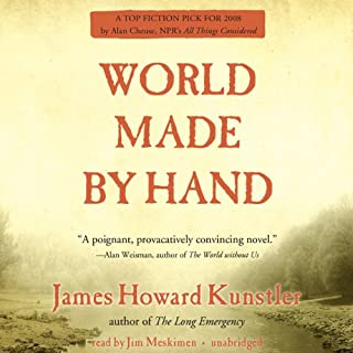 World Made by Hand     The World Made by Hand Novels, Book 1              By:                                                                                                                                 James Howard Kunstler                               Narrated by:                                                                                                                                 Jim Meskimen                      Length: 9 hrs and 39 mins     422 ratings     Overall 4.1