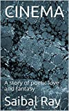 CINEMA: A story of poetic love and fantasy (English Edition)