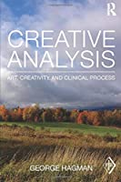 Creative Analysis: Art, creativity and clinical process (Psychoanalytic Inquiry Book Series)