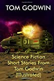 Science Fiction Short Stories From Tom Godwin (Illustrated): Four Classic Science Fiction Novellas and Short Stories: --And Devious the Line of Duty; ... Helpful Hand of God; and The Nothing Equation