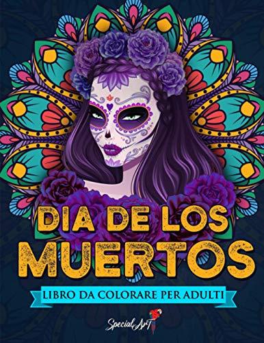 Día de los Muertos - Libro Da Colorare per Adulti: Più di 50 disegni da colorare a tema: teschi messicani, motivi floreali e molto altro ancora. Libri da colorare antistress con disegni rilassanti.