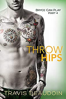 Throw Hips: A Gay Hothusband Erotic Short (Bryce Can Play Book 4) by [Travis Beaudoin]