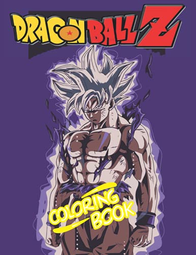Dragon Ball Z Coloring Book: A Perfect Coloring Book For Adults and Kids who love Goku and Friends .