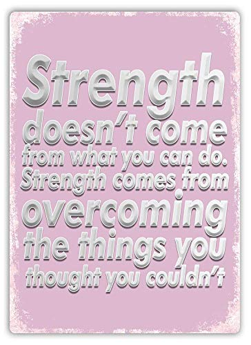 IUBBKI Señal de metal con texto en inglés 'Strength comes from Overcoming Pink Art Inspirational Decor Novelty Art Sign for Wall Art Home Indoor Outdoor Yard Sign 20 x 30 cm
