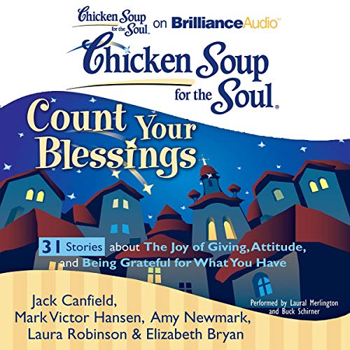 Chicken Soup for the Soul: Count Your Blessings - 31 Stories about the Joy of Giving, Attitude, and Being Grateful for What You Have audiobook cover art