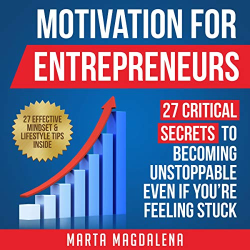 Motivation for Entrepreneurs: 27 Critical Secrets to Becoming Unstoppable Even If You're Feeling Stuck audiobook cover art