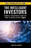 The Principles for The Intelligent Investors: Correct investment strategy - How To Invest Wisely (Vol.5)