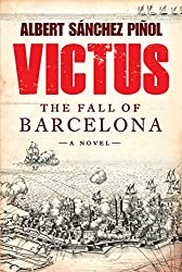 Books Set in Barcelona: Victus: The Fall of Barcelona by Albert Sánchez Piñol. barcelona books, barcelona novels, barcelona literature, barcelona fiction, barcelona authors, best books set in barcelona, spain books, popular books set in barcelona, books about barcelona, barcelona reading challenge, barcelona reading list, barcelona travel, barcelona history, barcelona travel books, barcelona packing, barcelona books to read, books to read before going to barcelona, novels set in barcelona, books to read about barcelona