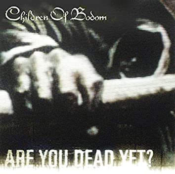 Are You Dead Yet?