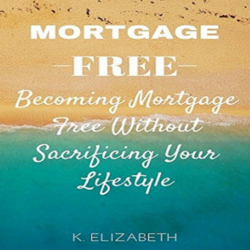 Mortgage Free Audiobook By K. Elizabeth cover art