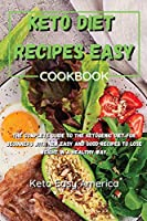 Keto Diet Recipes Easy Cookbook: The complete guide to the ketogenic diet for beginners with new easy and good recipes to lose weight in a healthy way.
